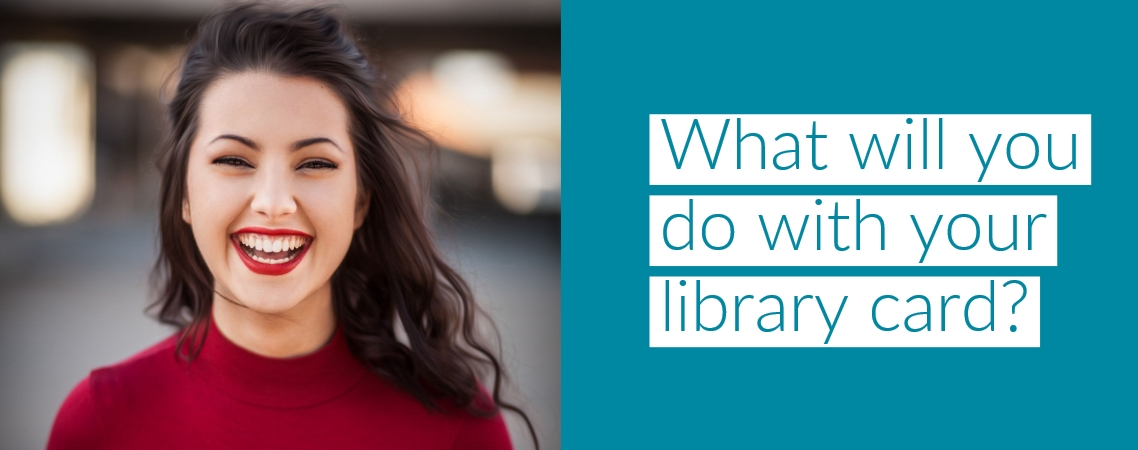 What will you do with your library card