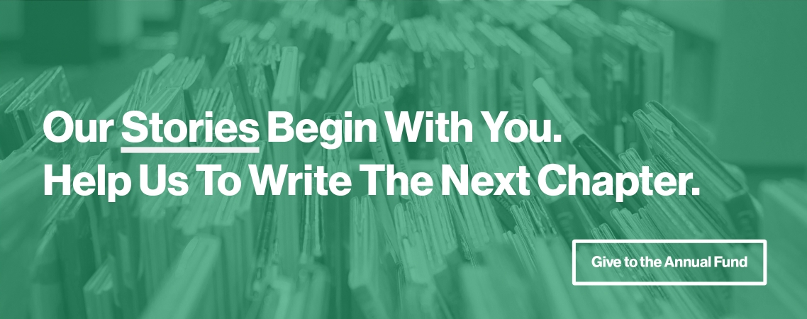 Our Stories Begin With You. Help us write the next chapter. Give to the annual fund