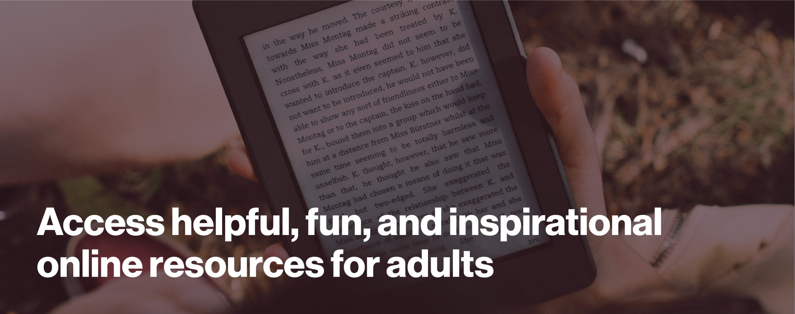 Access helpful, fun, and inspirational online resources for adults