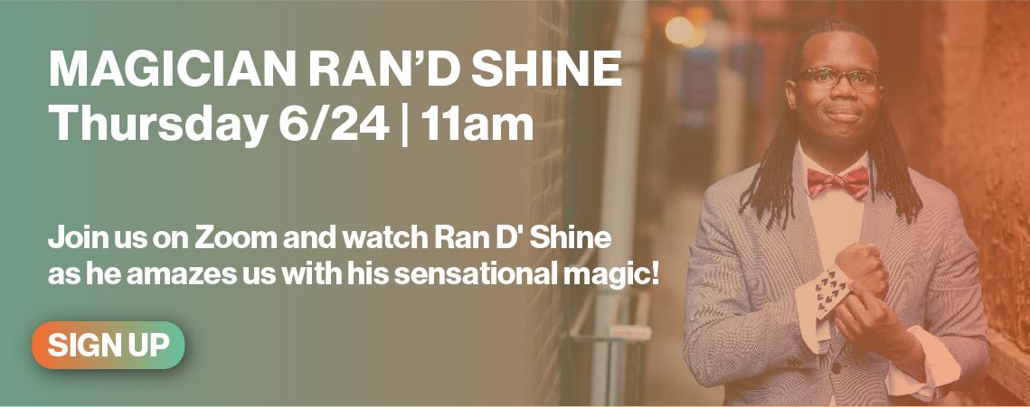 Magician Ran'D Shine 6/24 11am